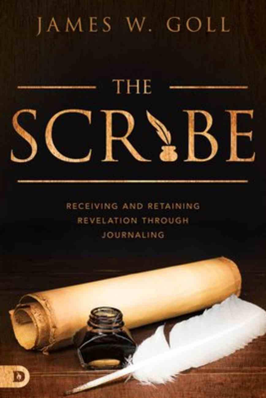The Scribe: Receiving and Retaining Revelation Through Journaling Paperback