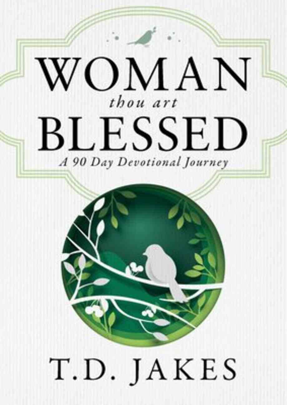 Woman, Thou Art Blessed: A 90 Day Devotional Journey Hardback