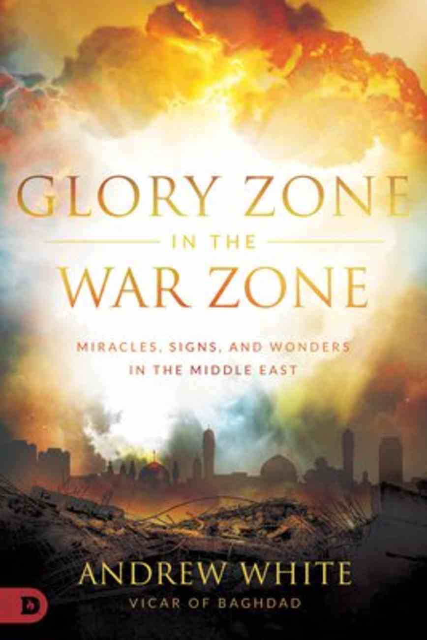 Glory Zone in the War Zone: Miracles, Signs, and Wonders in the Middle East Paperback