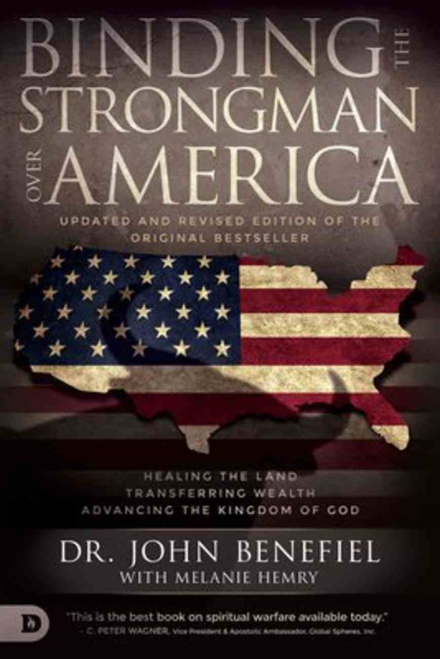 Binding the Strongman Over America: Healing the Land, Transferring Wealth, and Advancing the Kingdom of God Paperback