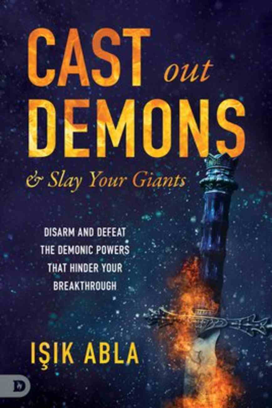 Cast Out Demons and Slay Your Giants: Disarm and Defeat the Demonic Powers That Hinder Your Breakthrough Paperback