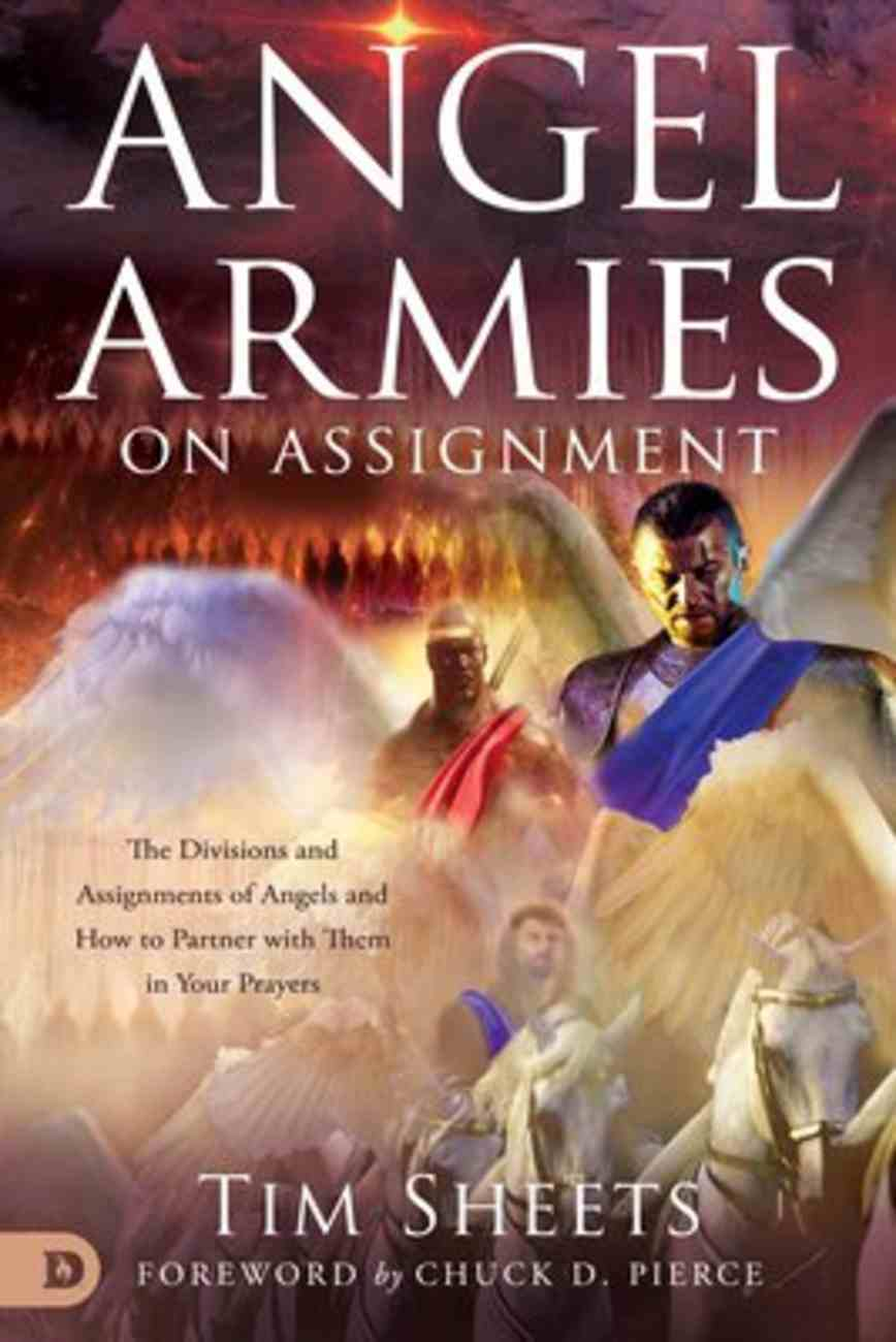 Angel Armies on Assignment: The Ranks and Assignments of Angels and How to Partner With Them in Your Prayers Paperback