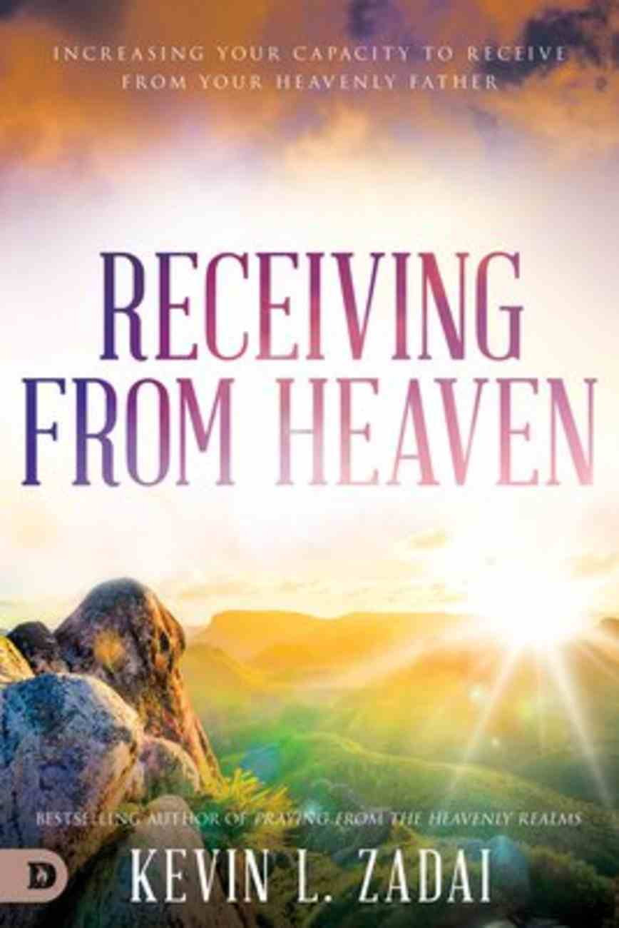 Receiving From Heaven: Increasing Your Capacity to Receive From Your Heavenly Father Paperback