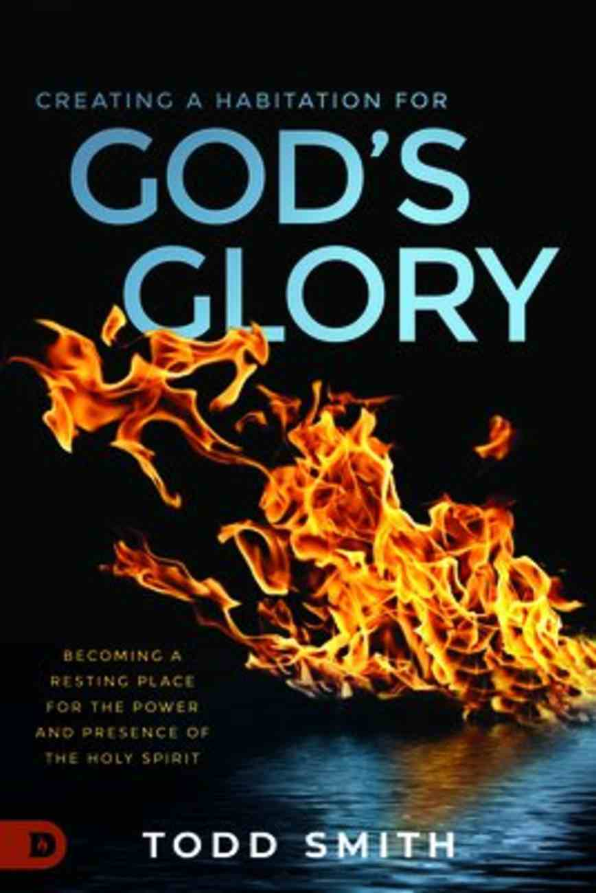 Creating a Habitation For God's Glory: Becoming a Resting Place For the Power and Presence of the Holy Spirit Paperback