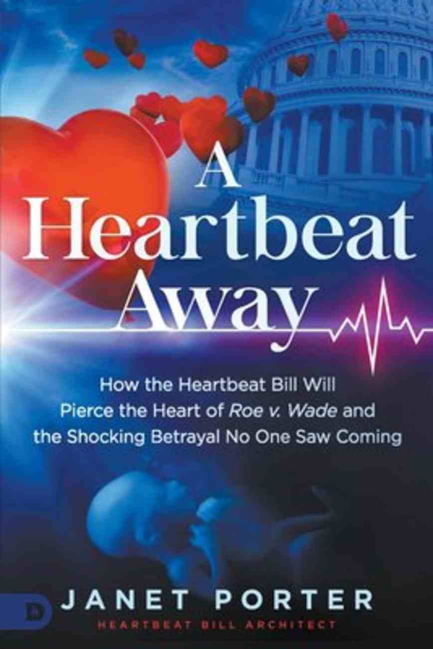 A Heartbeat Away: How the Heartbeat Bill Will Pierce the Heart of Roe V. Wade and the Shocking Betrayal No One Saw Coming Paperback