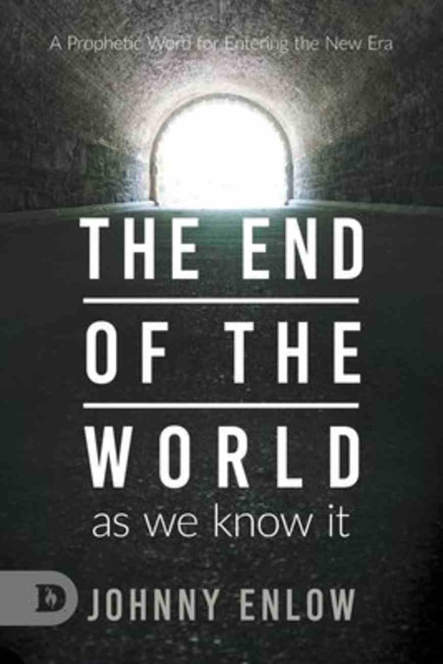 End of the World as We Know It: A Prophetic Word For Entering the New Era Paperback