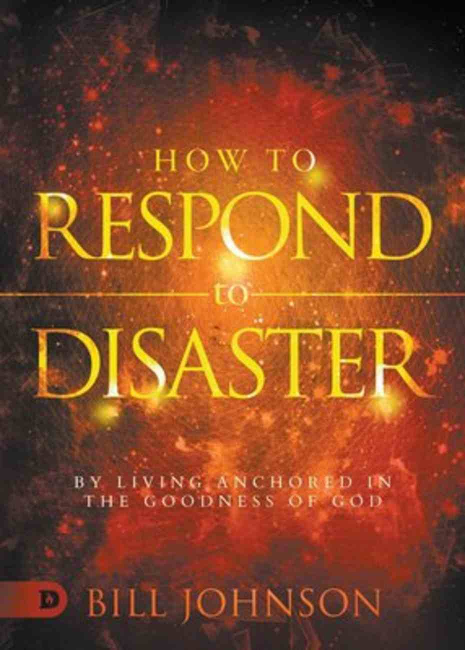 How to Respond to Disaster: By Living Anchored in the Goodness of God Paperback