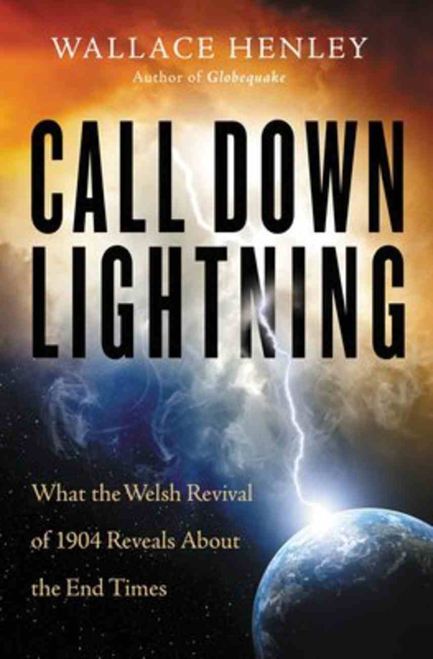 Call Down Lightning: What the Welsh Revival of 1904 Reveals About the Coming End Times Paperback