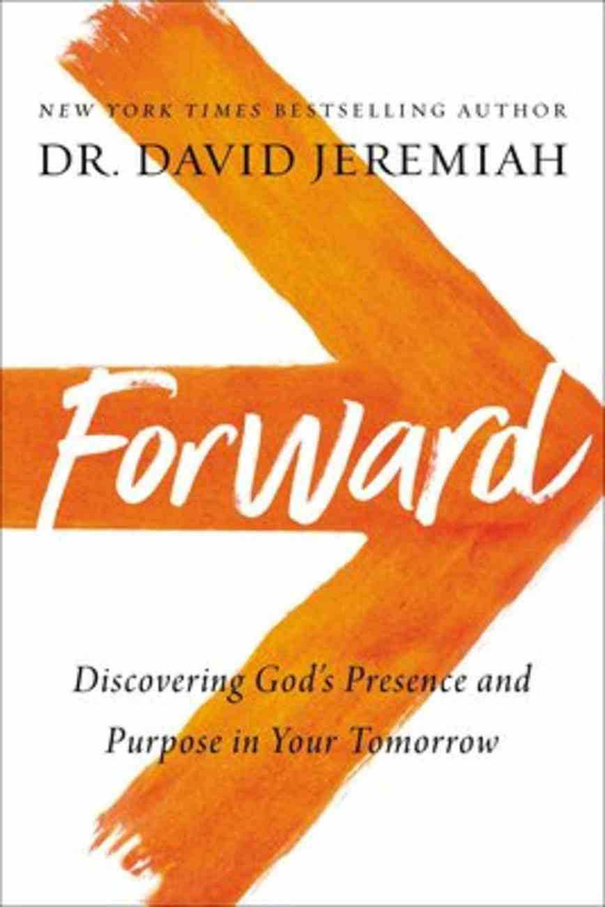Forward: Discovering God's Presence and Power in Your Tomorrow Hardback