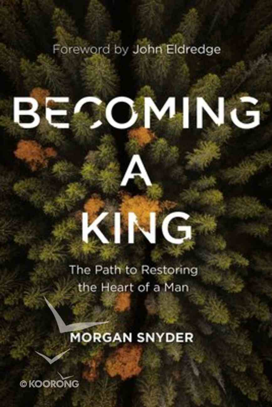 Becoming a King: The Path to Restoring the Heart of a Man Hardback