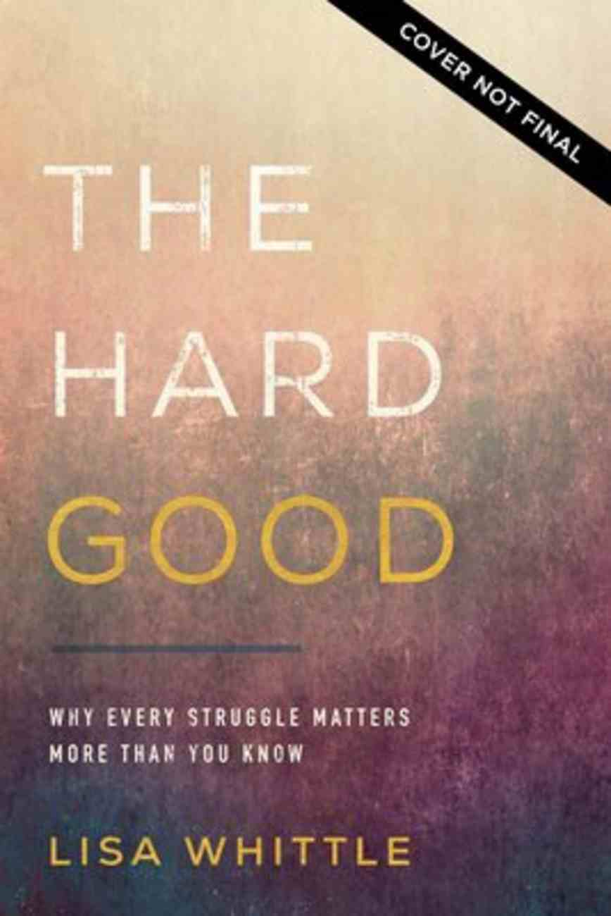 The Hard Good: Showing Up For God to Work in You When You Want to Shut Down Paperback