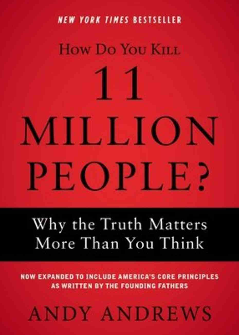 How Do You Kill 11 Million People?: Why the Truth Matters More Than You Think Paperback
