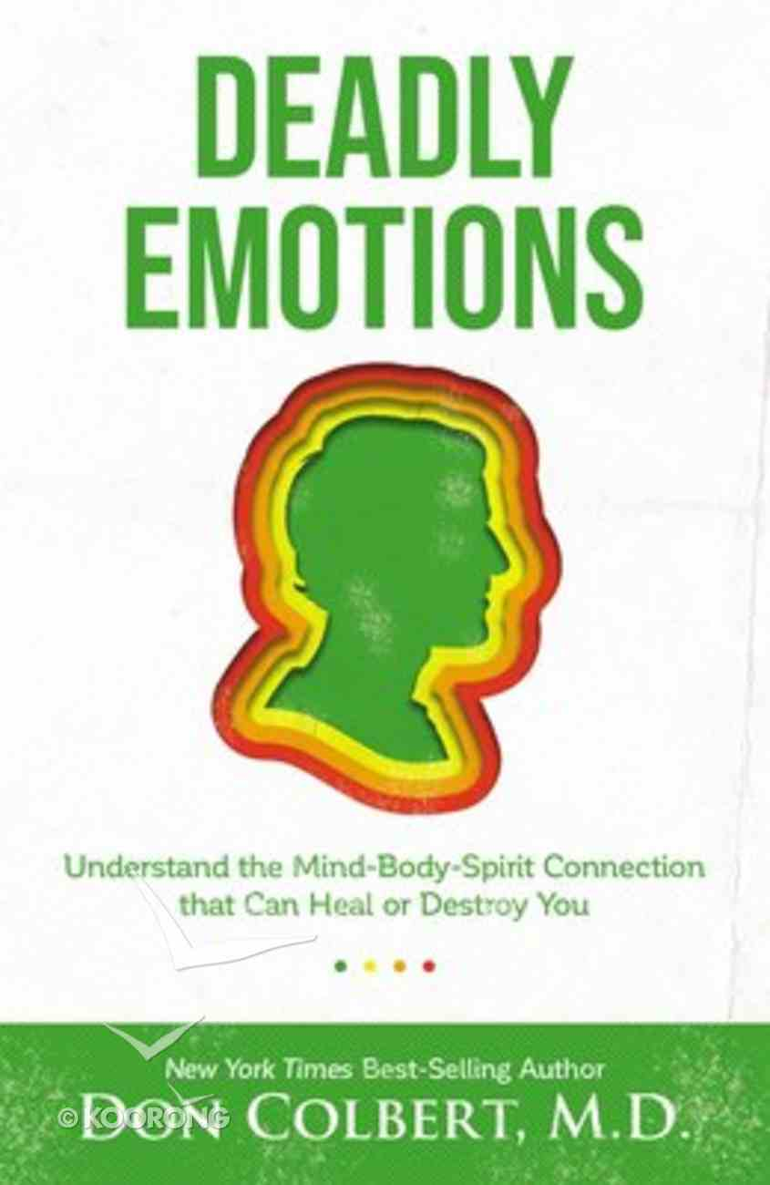 Deadly Emotions: Understanding the Mind-Body-Spirit Connection That Can Heal Or Destroy You Paperback