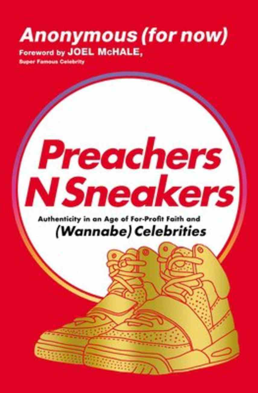 Preachers N Sneakers: Authenticity in An Age of For-Profit Faith and Celebrities (Wannabe) Paperback
