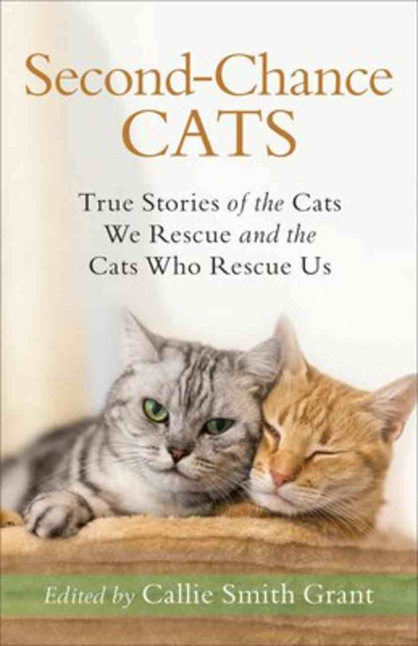 Second-Chance Cats: True Stories of the Cats We Rescue and the Cats Who Rescue Us Paperback