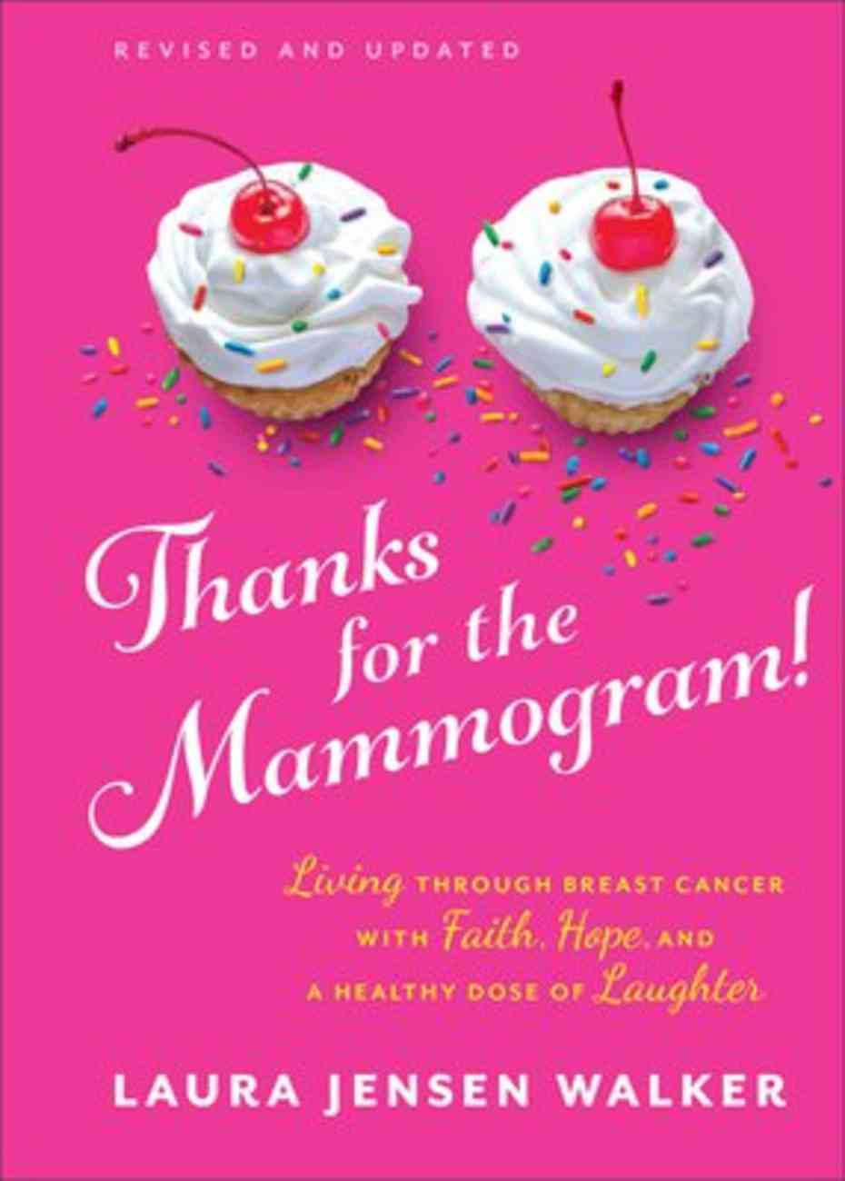 Thanks For the Mammogram!: Living Through Breast Cancer With Faith, Hope, and a Healthy Dose of Laughter Hardback