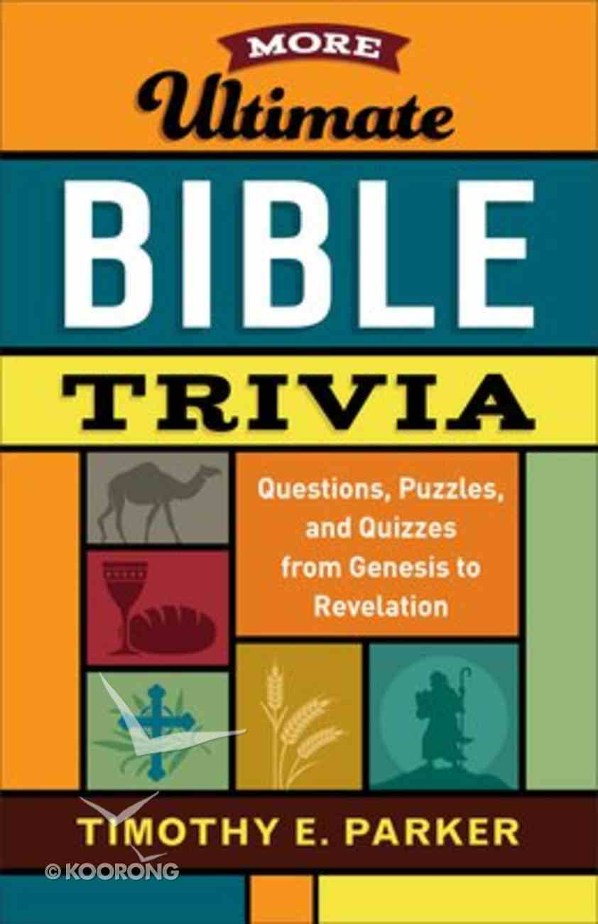 More Ultimate Bible Trivia: Questions, Puzzles, and Quizzes From Genesis to Revelation Paperback