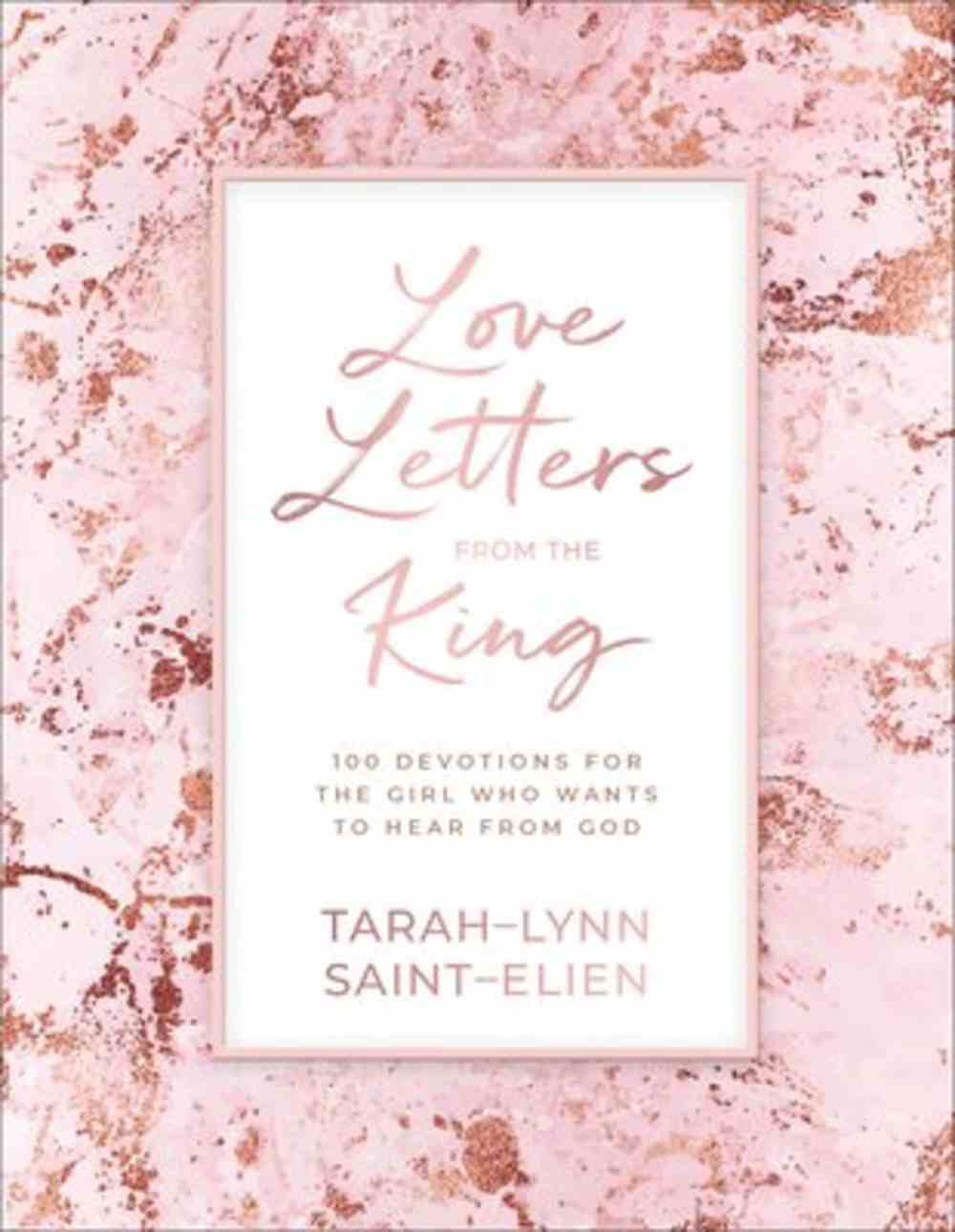 Love Letters From the King: 100 Devotions For the Girl Who Wants to Hear From God Hardback