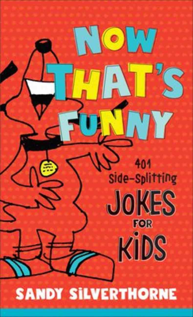 Now That's Funny: 401 Side-Splitting Jokes For Kids Mass Market