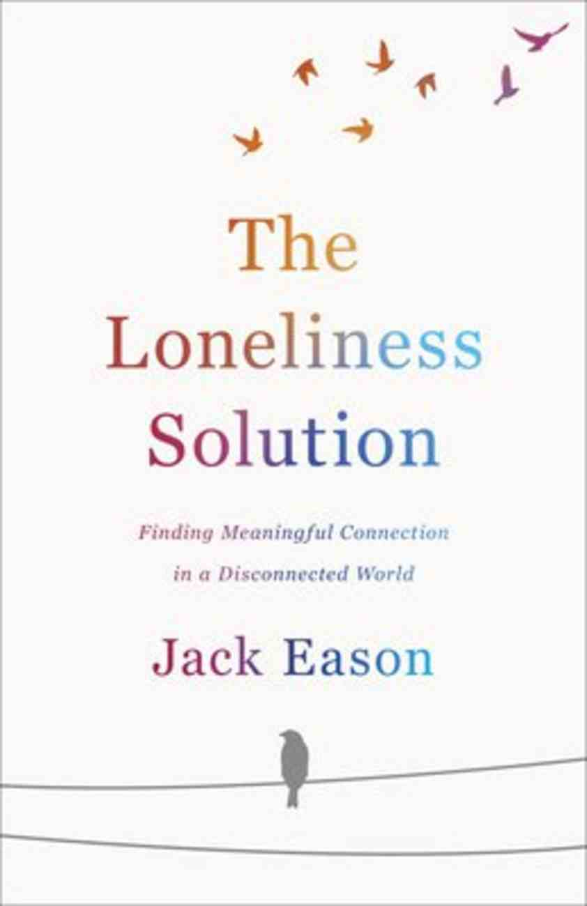 The Loneliness Solution: Finding Meaningful Connection in a Disconnected World Paperback