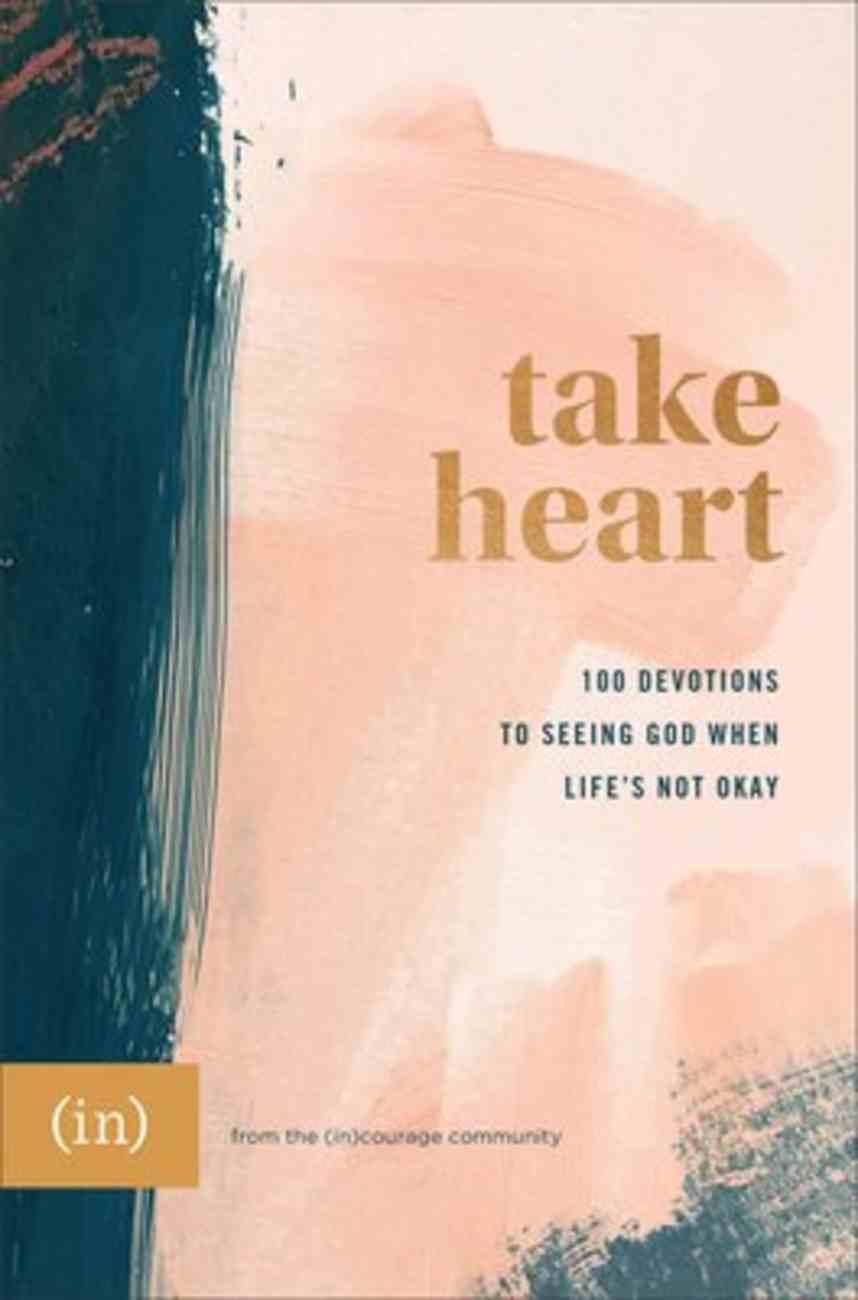Take Heart: 100 Devotions to Seeing God When Life's Not Okay Hardback