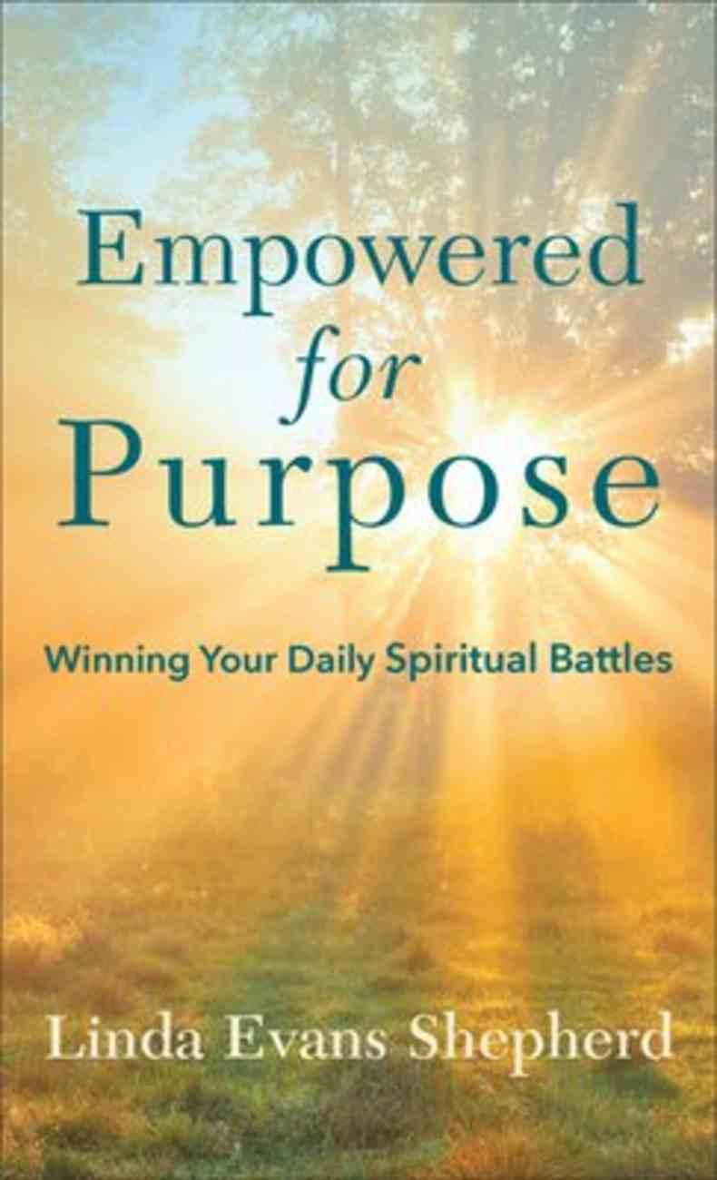 Empowered For Purpose: Winning Your Daily Spiritual Battles Mass Market