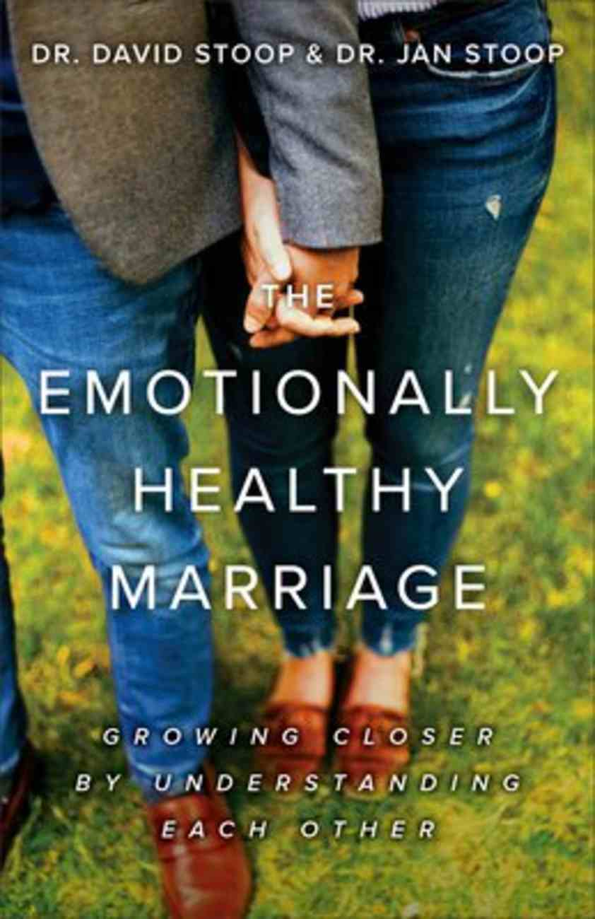The Emotionally Healthy Marriage: Growing Closer By Understanding Each Other Paperback