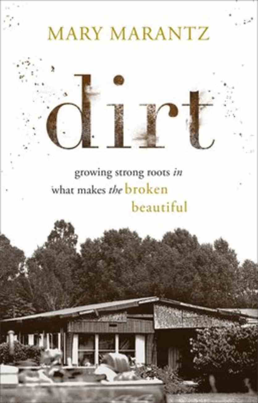 Dirt: Growing Strong Roots in What Makes the Broken Beautiful Hardback