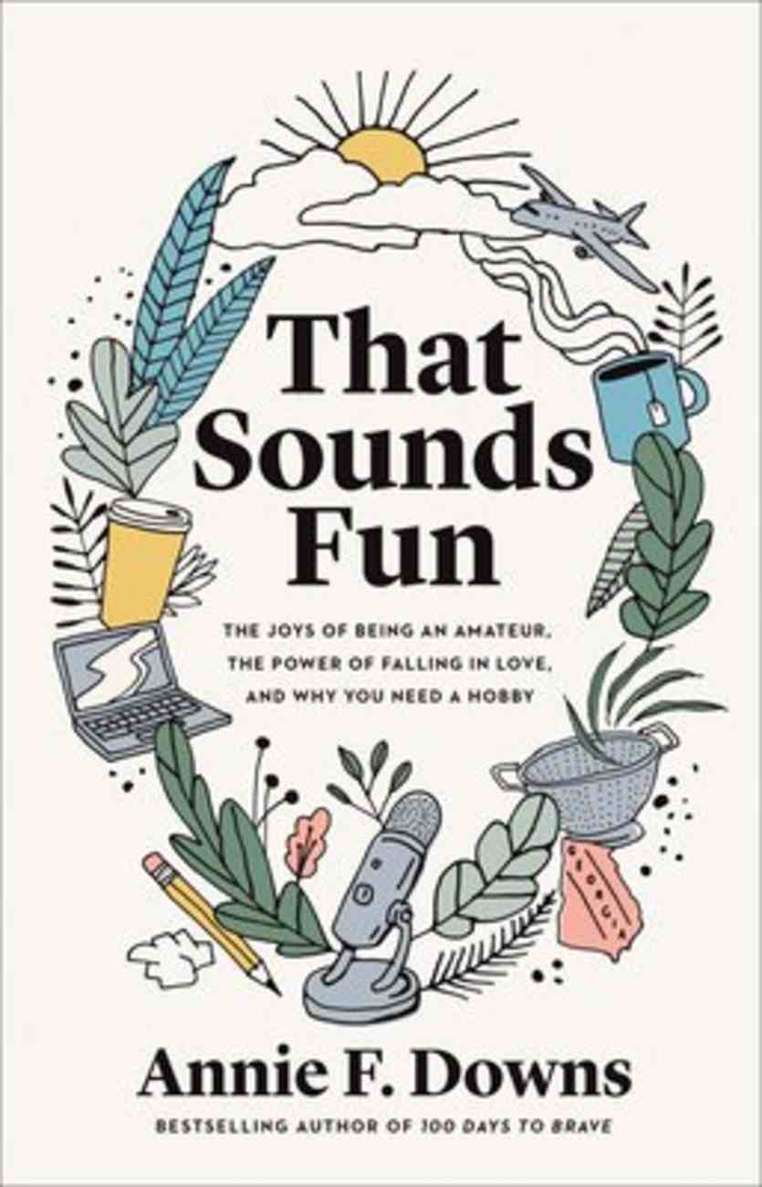 That Sounds Fun: The Joys of Being An Amateur, the Power of Falling in Love, and Why You Need a Hobby Hardback