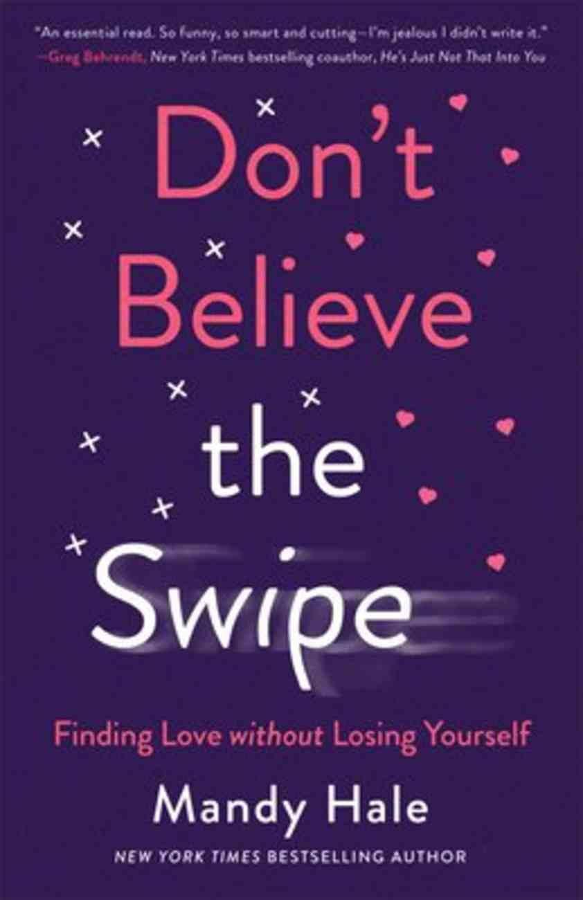Don't Believe the Swipe: Finding Love Without Losing Yourself Paperback