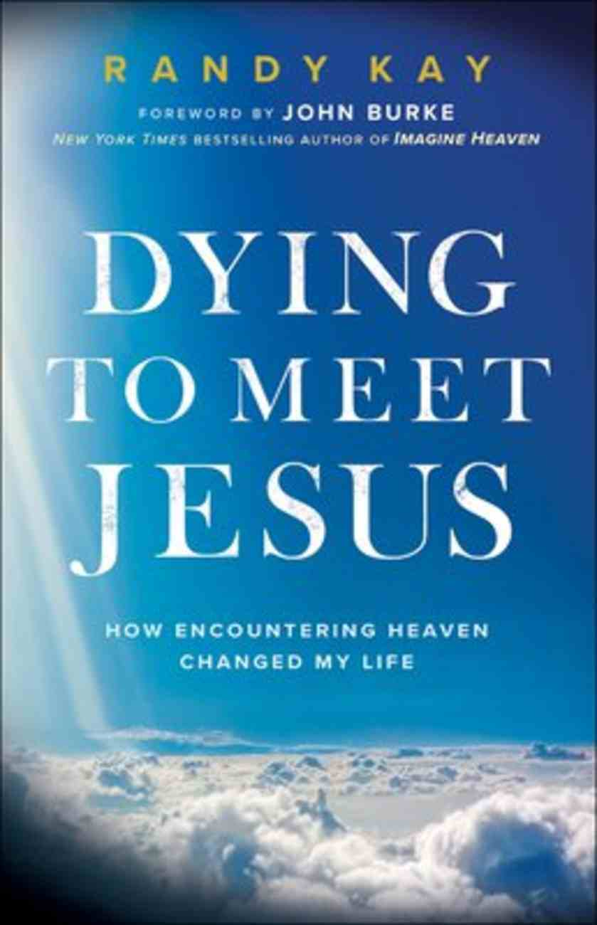 Dying to Meet Jesus: How Encountering Heaven Changed My Life Paperback