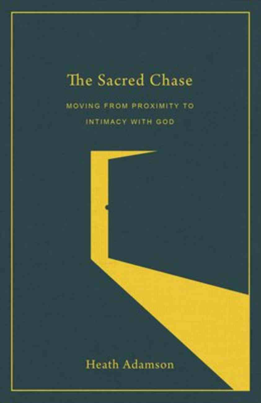 The Sacred Chase: Moving From Proximity to Intimacy With God Paperback
