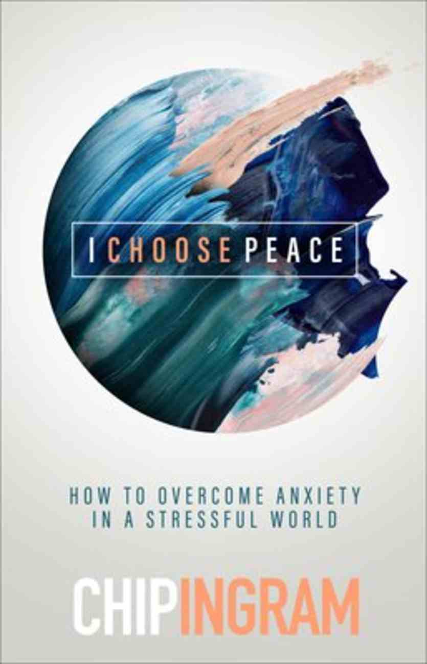 I Choose Peace: How to Overcome Anxiety in a Stressful World Hardback