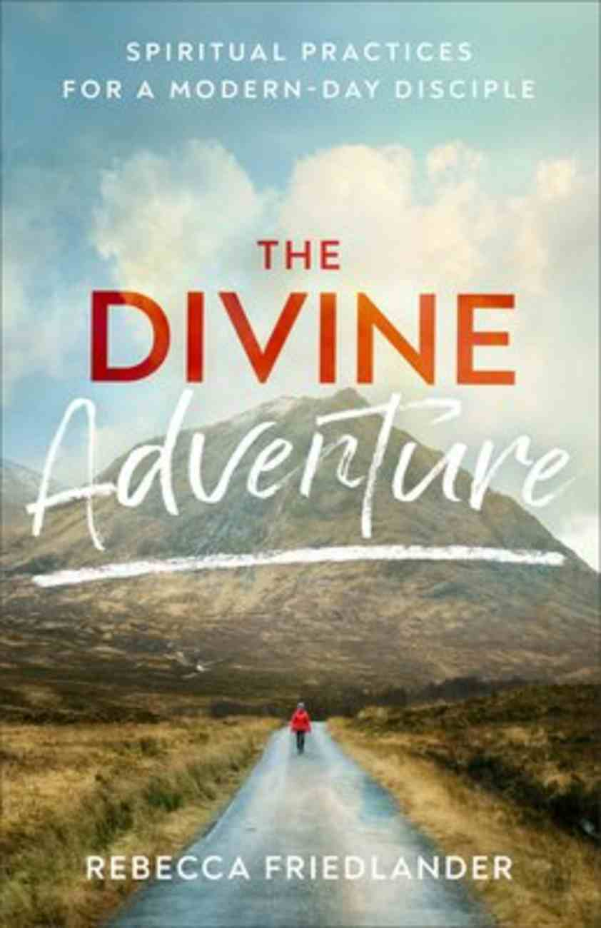 The Divine Adventure: Spiritual Practices For a Modern-Day Disciple Paperback