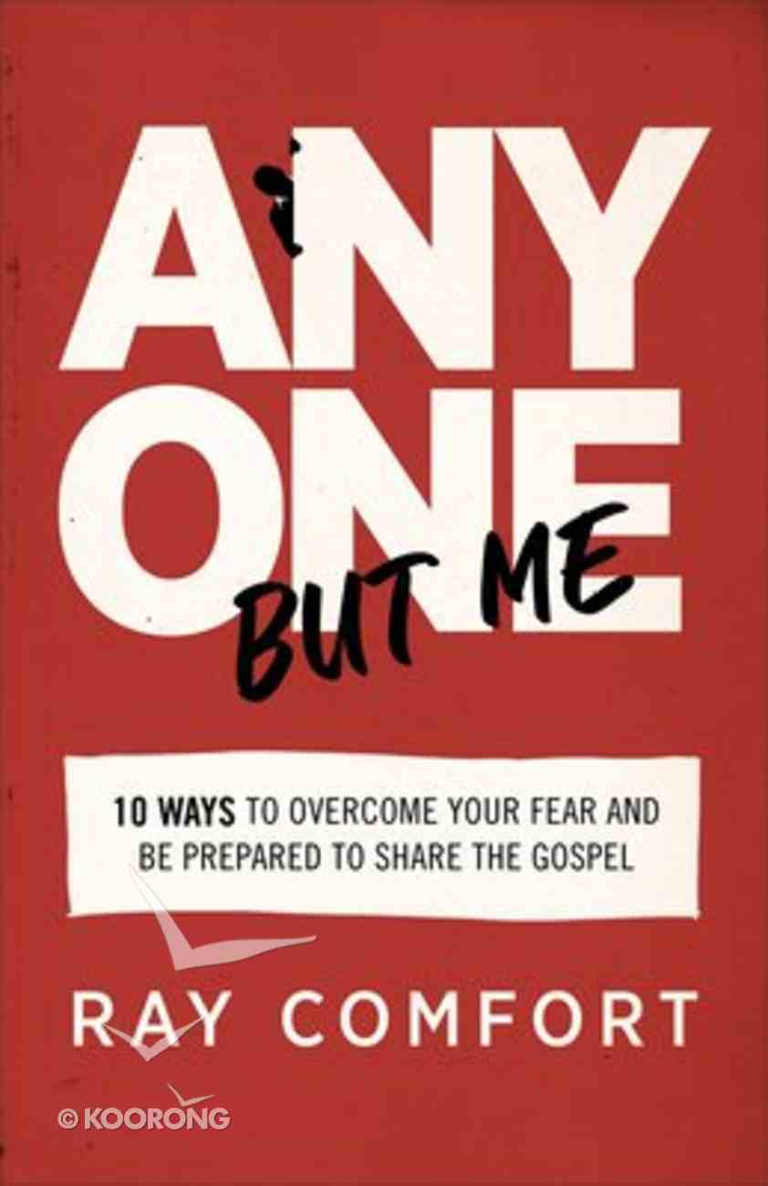 Anyone But Me: 10 Ways to Overcome Your Fear and Be Prepared to Share the Gospel Paperback