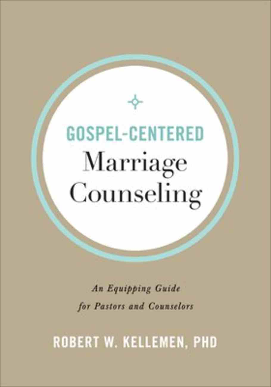 Gospel-Centered Marriage Counseling: An Equipping Guide For Pastors and Counselors Paperback