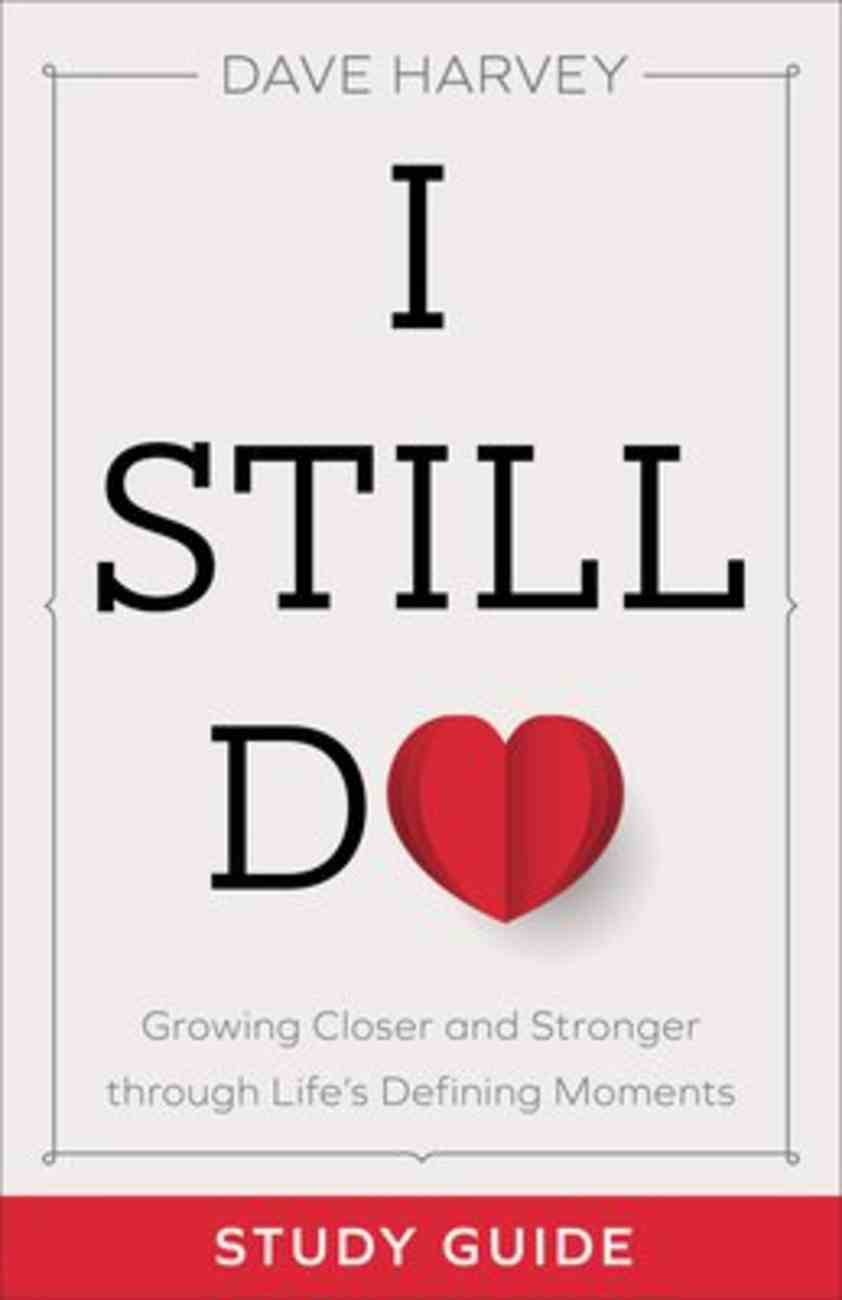 I Still Do: Growing Closer and Stronger Through Life's Defining Moments (Study Guide) Paperback