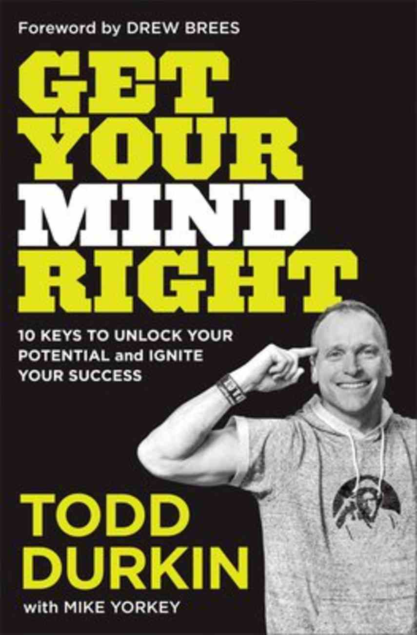 Get Your Mind Right: 10 Keys to Unlock Your Potential and Ignite Your Success Hardback