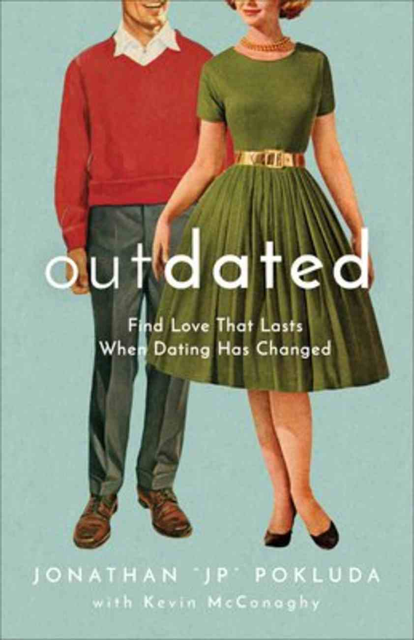 Outdated: Find Love That Lasts When Dating Has Changed Paperback