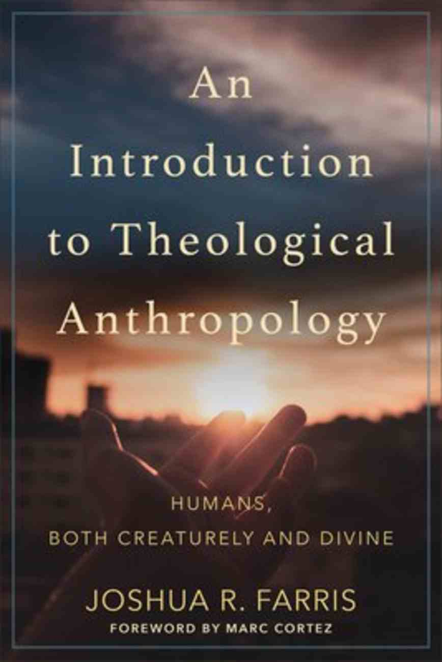 An Introduction to Theological Anthropology: Humans, Both Creaturely and Divine Paperback