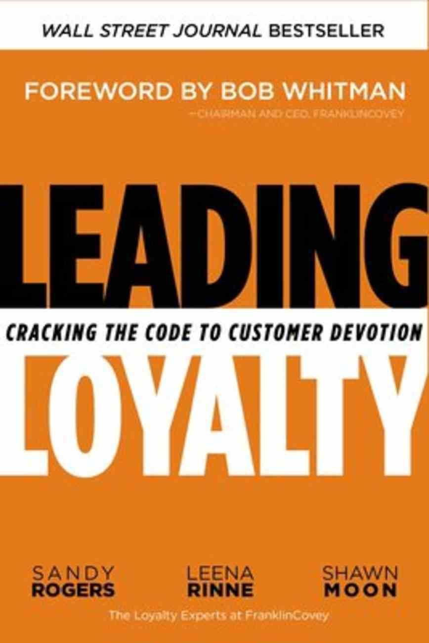 Leading Loyalty: Cracking the Code to Customer Devotion Hardback