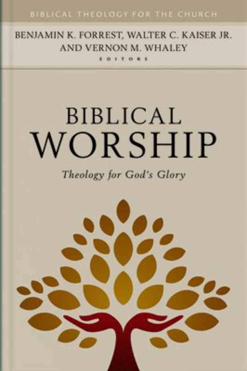 Biblical Worship: Theology For God's Glory (Biblical Theology For The Church Series) Hardback