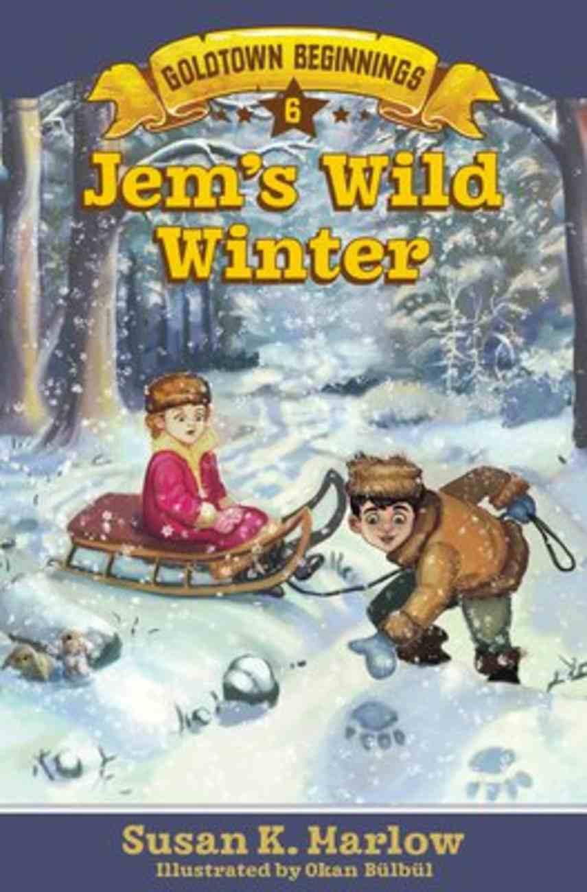 Jem's Wild Winter (#06 in Goldtown Beginnings Series) Paperback