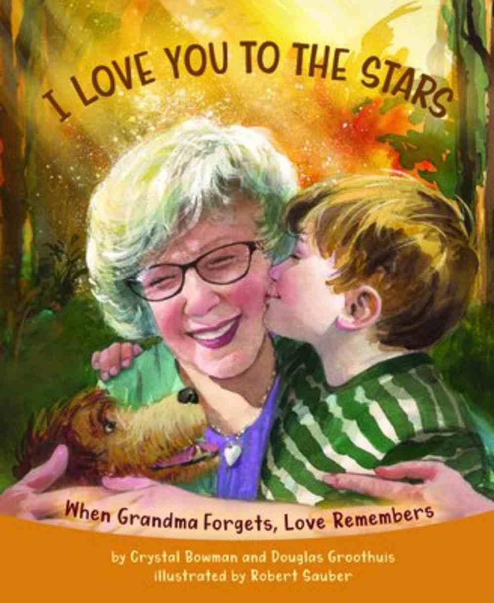 I Love You to the Stars: When Grandma Forgets, Love Remembers Hardback