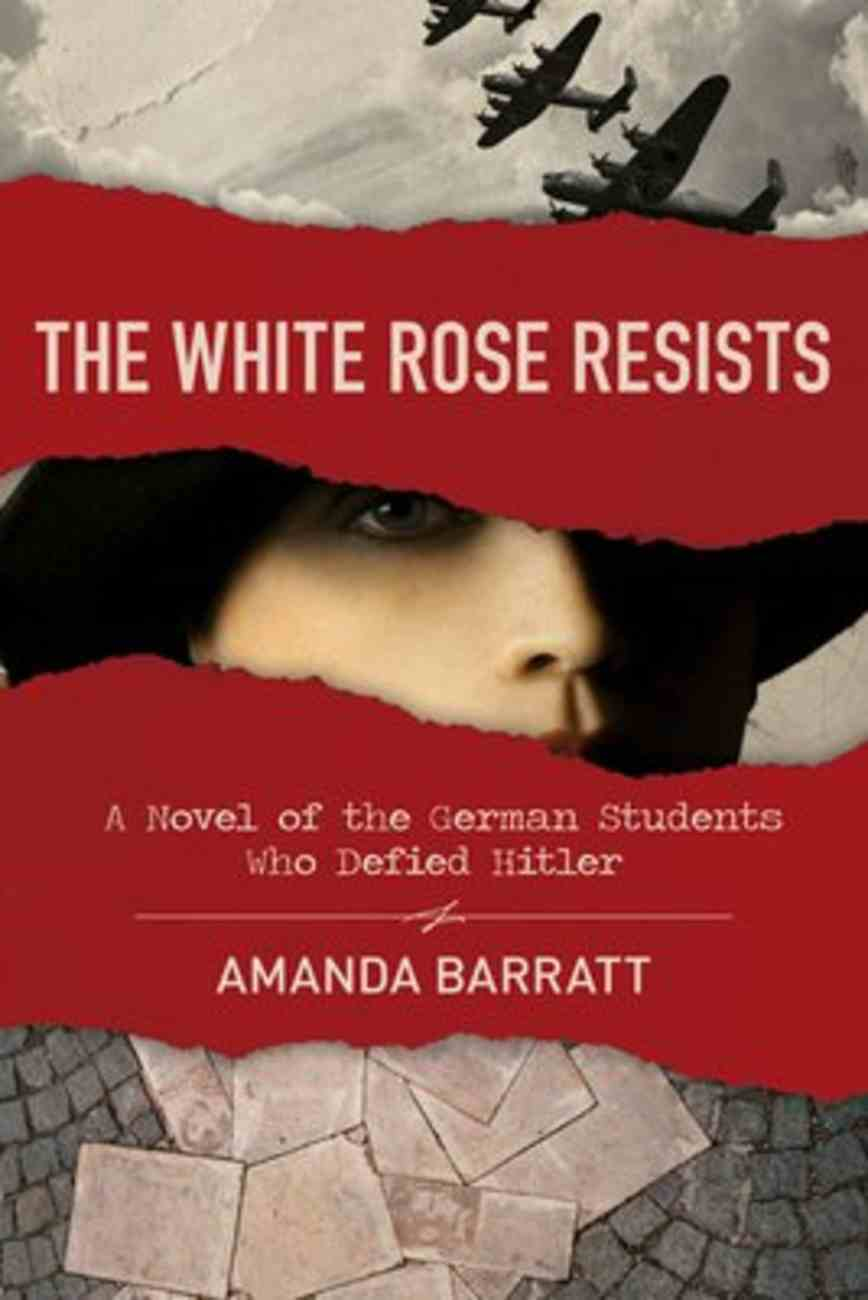 The White Rose Resists: A Novel of the German Students Who Defied Hitler Paperback