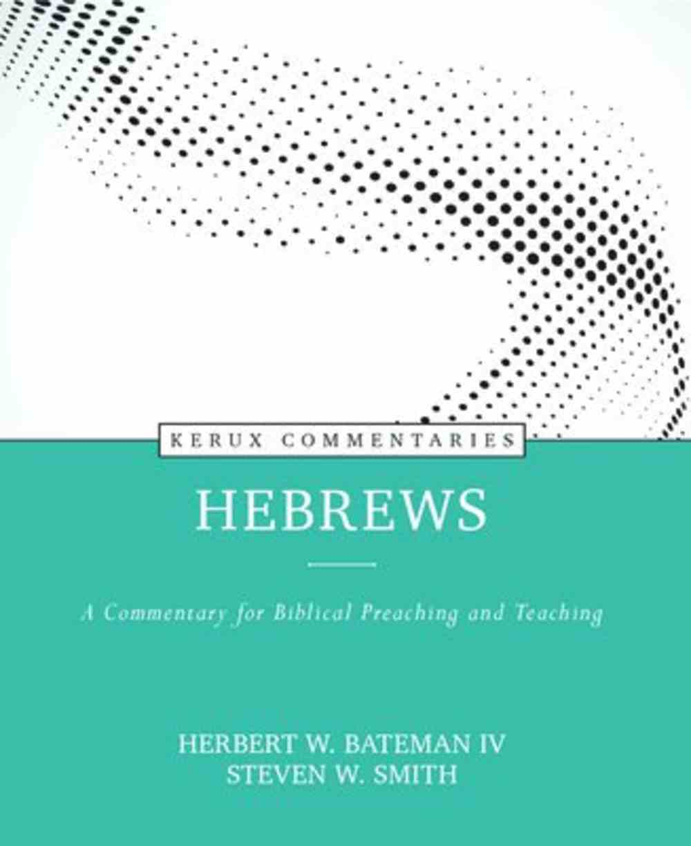 Hebrews - a Commentary For Biblical Preaching and Teaching (Kerux Commentary Series) Hardback