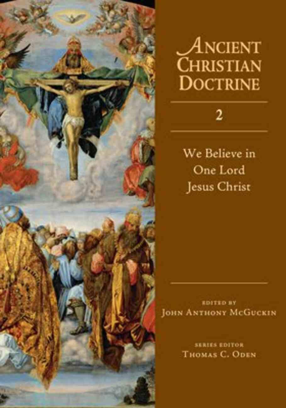 We Believe in One Lord Jesus Christ (#02 in Ancient Christian Doctrine Series) Hardback