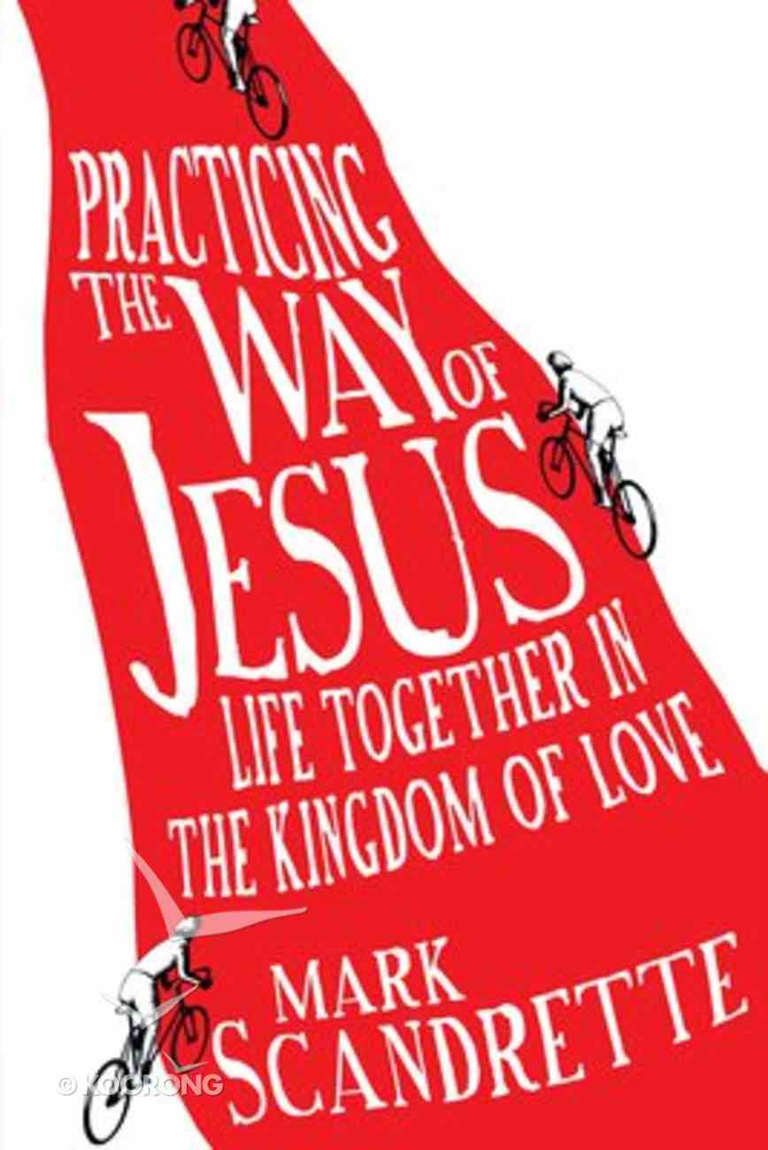 Practicing the Way of Jesus Paperback