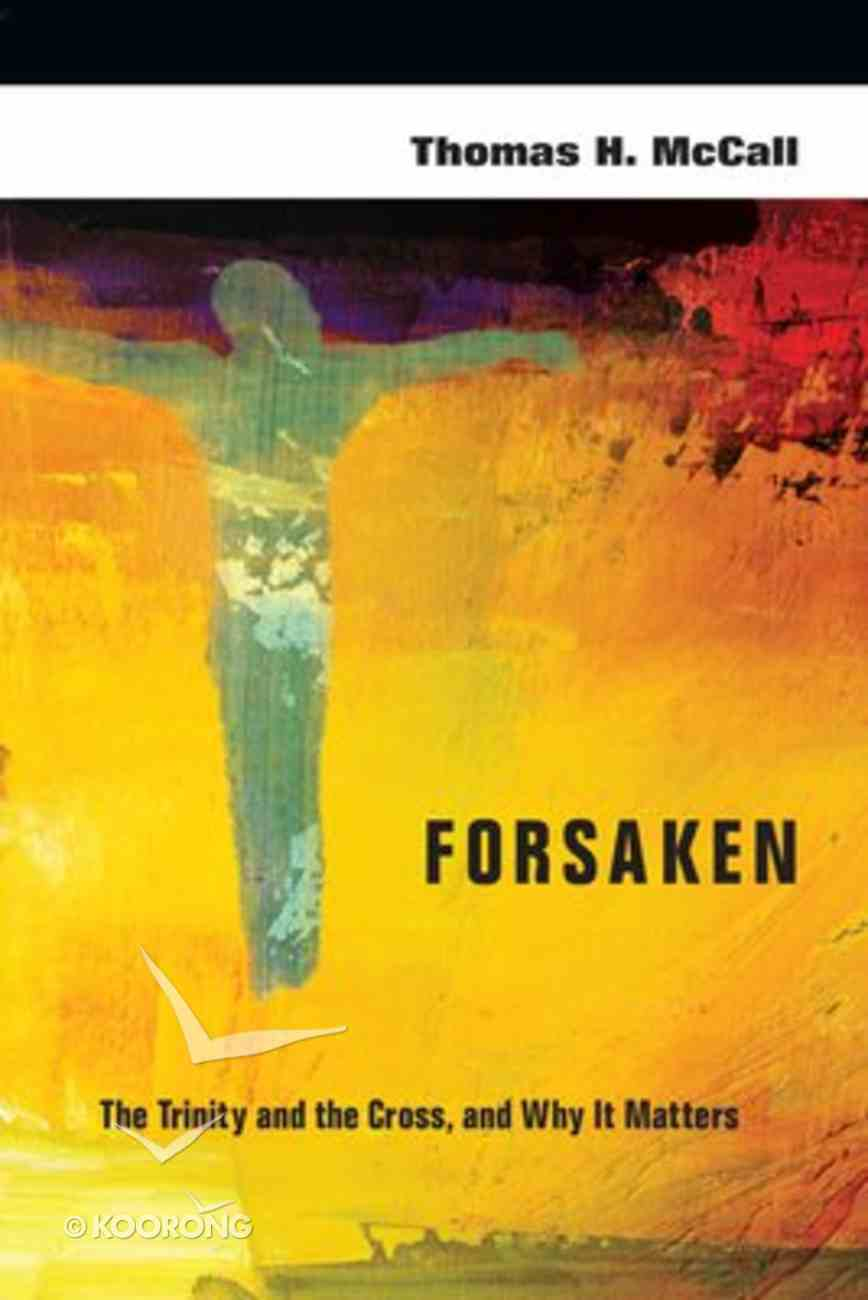 Forsaken: The Trinity, the Cross and Why It Matters Paperback