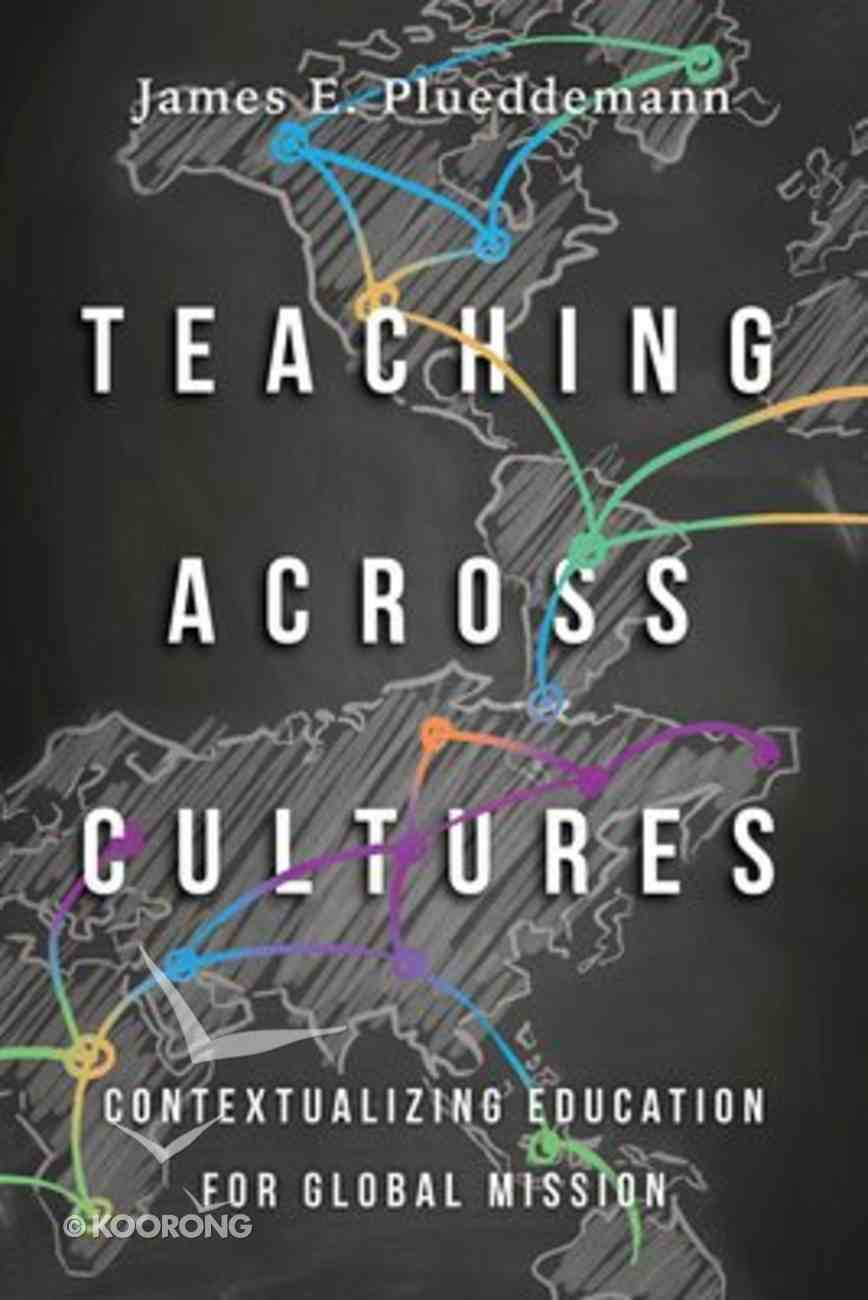 Teaching Across Cultures: Contextualizing Education For Global Mission Paperback